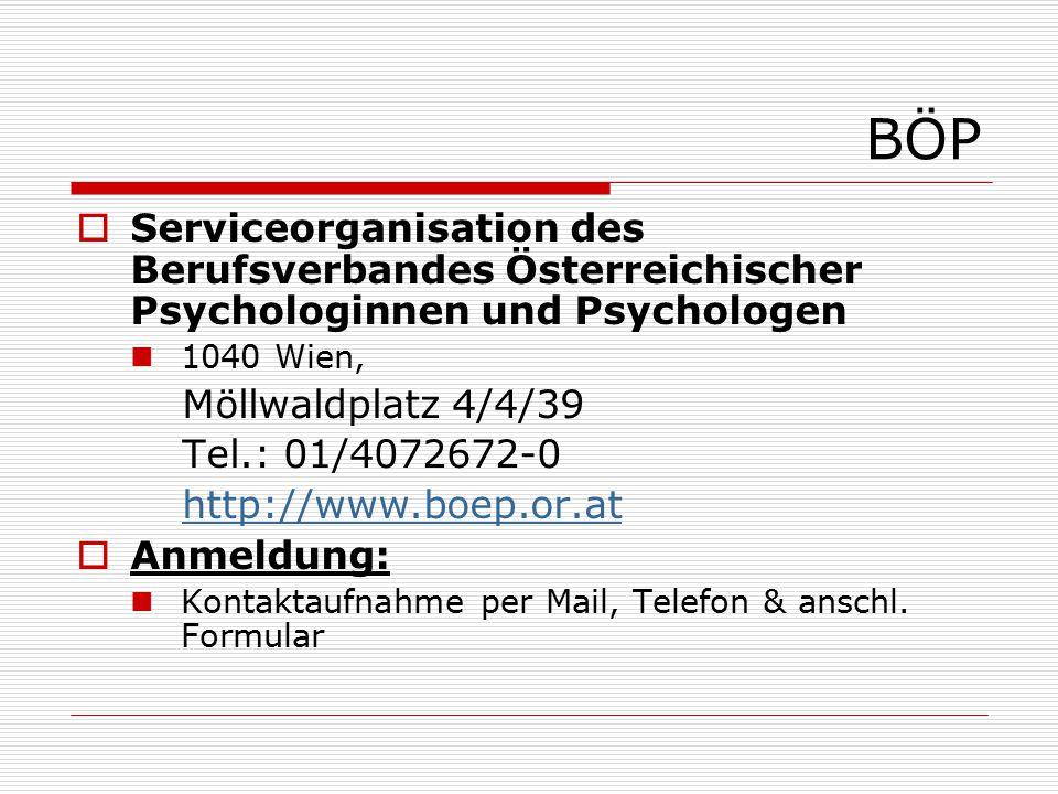  Serviceorganisation des Berufsverbandes Österreichischer Psychologinnen und Psychologen 1040 Wien, Möllwaldplatz 4/4/39 Tel.: 01/4072672-0 http://www.boep.or.at  Anmeldung: Kontaktaufnahme per Mail, Telefon & anschl.