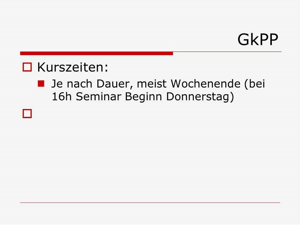 GkPP  Kurszeiten: Je nach Dauer, meist Wochenende (bei 16h Seminar Beginn Donnerstag) 
