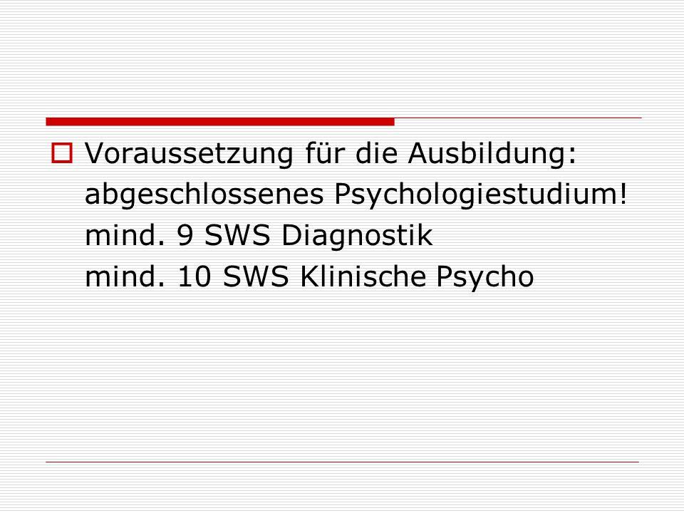  Voraussetzung für die Ausbildung: abgeschlossenes Psychologiestudium.