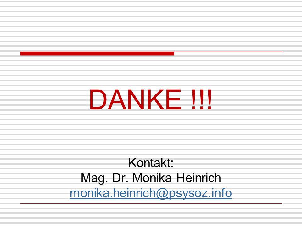 DANKE !!! Kontakt: Mag. Dr. Monika Heinrich monika.heinrich@psysoz.info