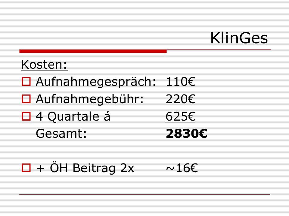 KlinGes Kosten:  Aufnahmegespräch: 110€  Aufnahmegebühr: 220€  4 Quartale á 625€ Gesamt: 2830€  + ÖH Beitrag 2x ~16€