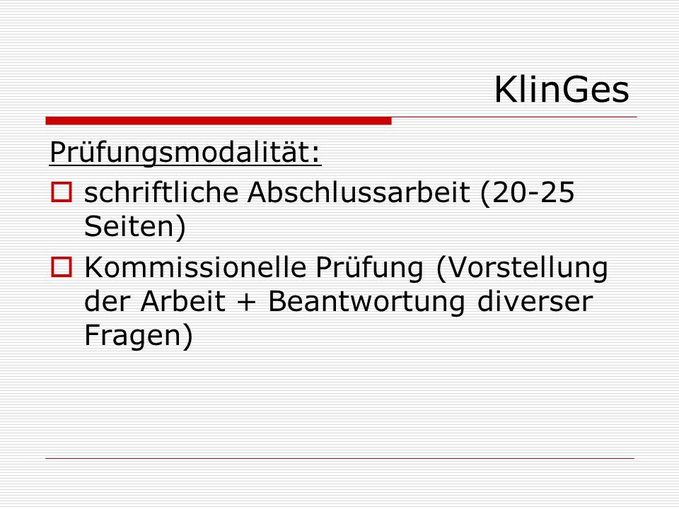 KlinGes Prüfungsmodalität:  schriftliche Abschlussarbeit (20-25 Seiten)  Kommissionelle Prüfung (Vorstellung der Arbeit + Beantwortung diverser Fragen)