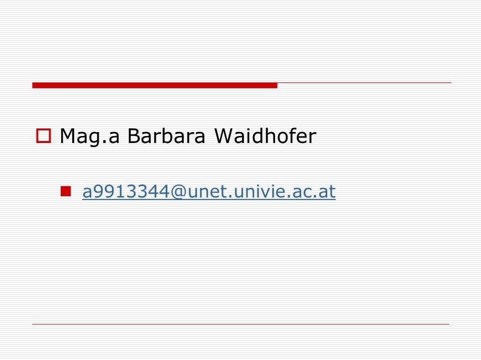  Mag.a Barbara Waidhofer a9913344@unet.univie.ac.at