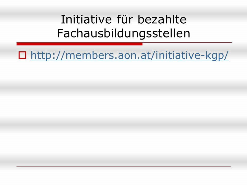 Initiative für bezahlte Fachausbildungsstellen  http://members.aon.at/initiative-kgp/ http://members.aon.at/initiative-kgp/