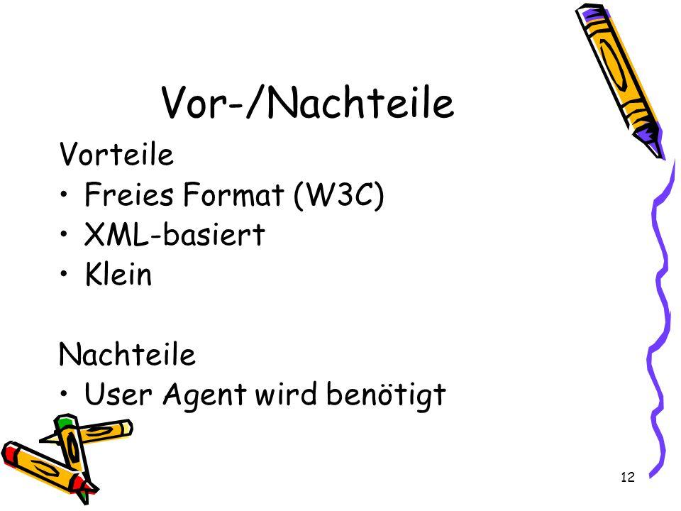 12 Vor-/Nachteile Vorteile Freies Format (W3C) XML-basiert Klein Nachteile User Agent wird benötigt