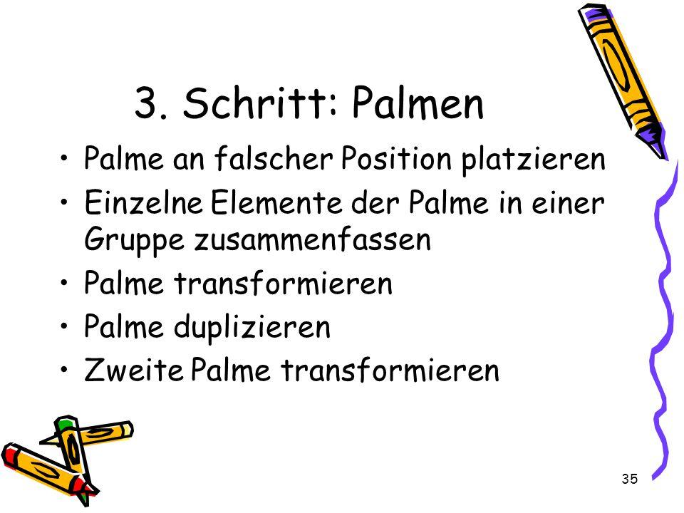 35 3. Schritt: Palmen Palme an falscher Position platzieren Einzelne Elemente der Palme in einer Gruppe zusammenfassen Palme transformieren Palme dupl
