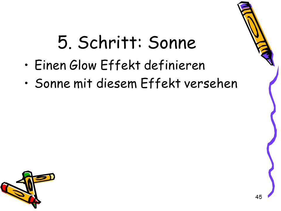 45 5. Schritt: Sonne Einen Glow Effekt definieren Sonne mit diesem Effekt versehen