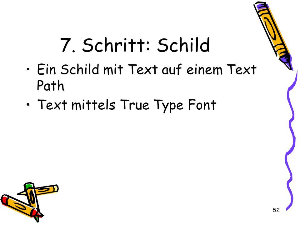 52 7. Schritt: Schild Ein Schild mit Text auf einem Text Path Text mittels True Type Font