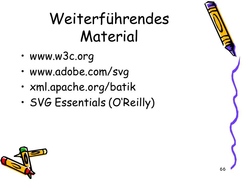 66 Weiterführendes Material www.w3c.org www.adobe.com/svg xml.apache.org/batik SVG Essentials (O'Reilly)