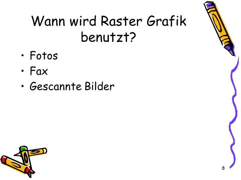 8 Wann wird Raster Grafik benutzt? Fotos Fax Gescannte Bilder