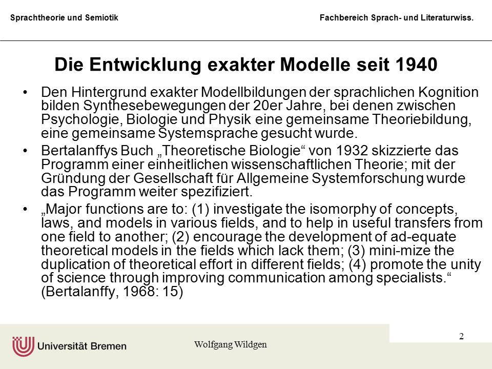 Sprachtheorie und Semiotik Fachbereich Sprach- und Literaturwiss. Wolfgang Wildgen 2 Die Entwicklung exakter Modelle seit 1940 Den Hintergrund exakter