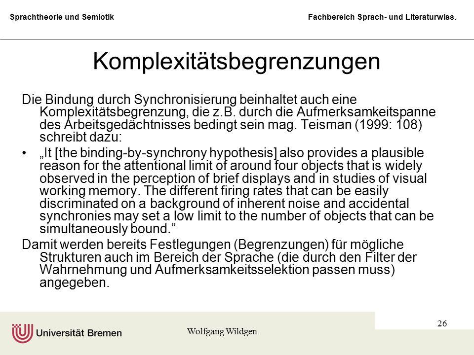 Sprachtheorie und Semiotik Fachbereich Sprach- und Literaturwiss. Wolfgang Wildgen 26 Komplexitätsbegrenzungen Die Bindung durch Synchronisierung bein