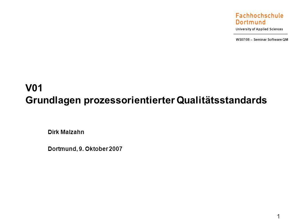 WS07/08 – Seminar Software QM 1 V01 Grundlagen prozessorientierter Qualitätsstandards Dirk Malzahn Dortmund, 9.