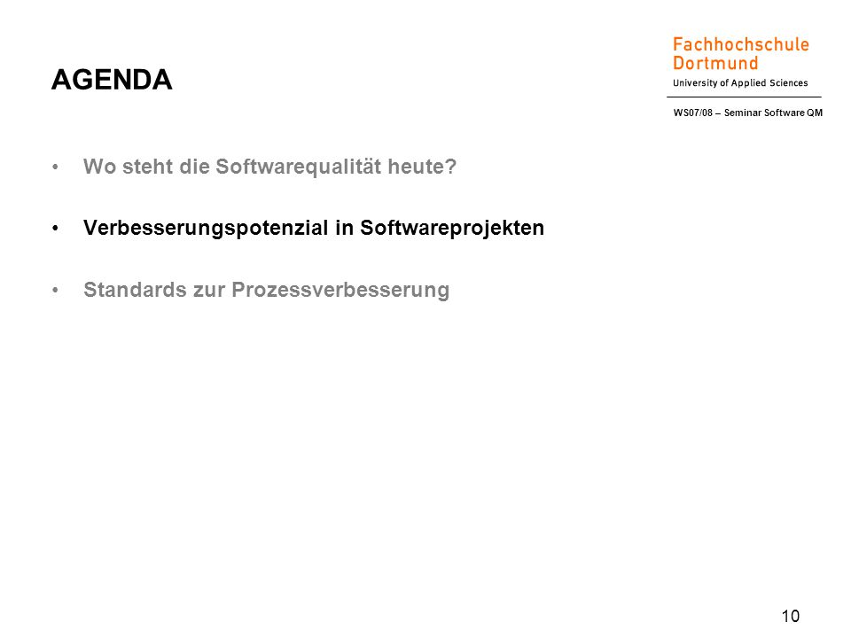WS07/08 – Seminar Software QM 10 AGENDA Wo steht die Softwarequalität heute.