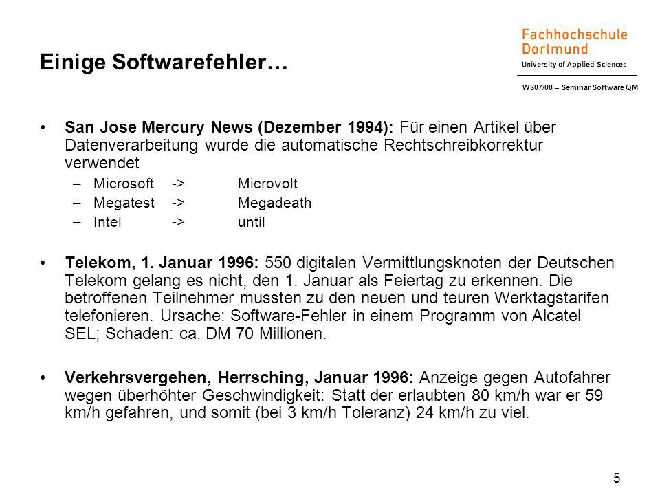 WS07/08 – Seminar Software QM 5 Einige Softwarefehler… San Jose Mercury News (Dezember 1994): Für einen Artikel über Datenverarbeitung wurde die automatische Rechtschreibkorrektur verwendet –Microsoft->Microvolt –Megatest->Megadeath –Intel->until Telekom, 1.