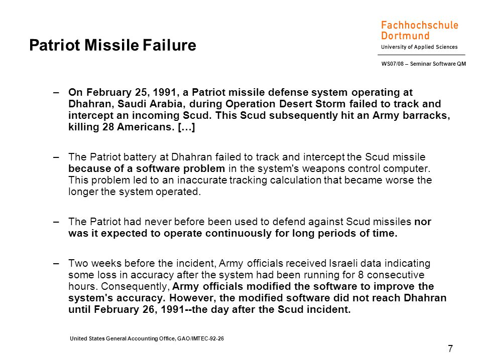 WS07/08 – Seminar Software QM 7 Patriot Missile Failure –On February 25, 1991, a Patriot missile defense system operating at Dhahran, Saudi Arabia, du