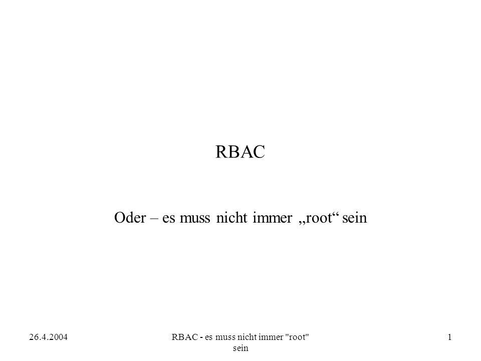 26.4.2004RBAC - es muss nicht immer root sein 2 Einführung Root ist der Administrations-User auf Unix-Systemen.