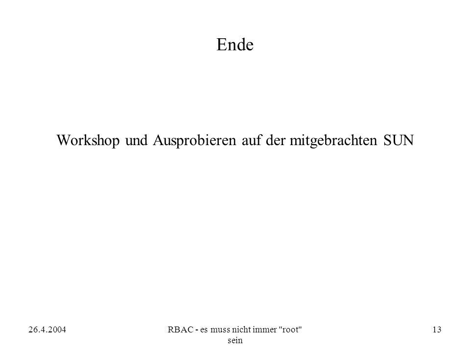 26.4.2004RBAC - es muss nicht immer root sein 13 Ende Workshop und Ausprobieren auf der mitgebrachten SUN