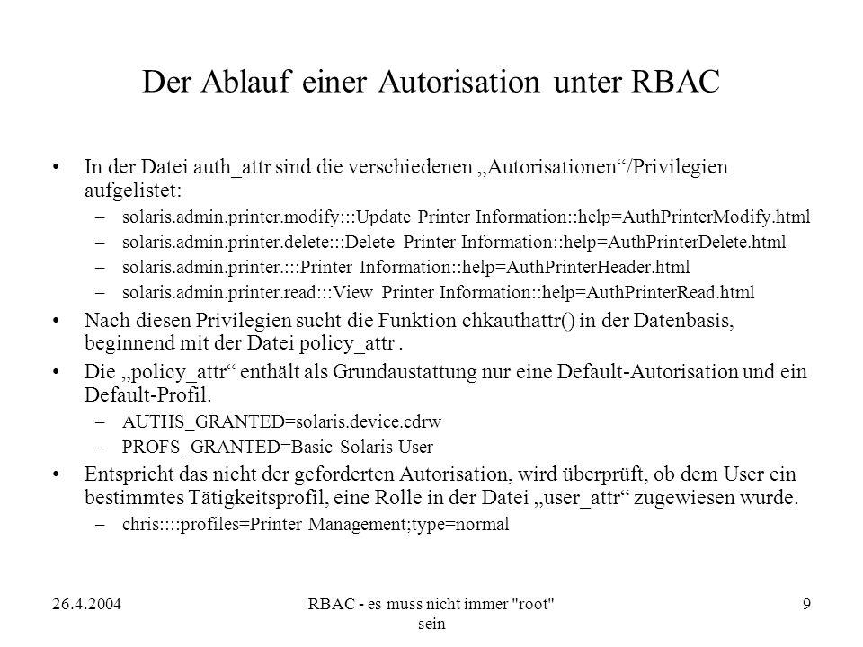 """26.4.2004RBAC - es muss nicht immer root sein 10 Der Ablauf einer Autorisation unter RBAC (2) Gibt es für den User hier einen oder mehrere Einträge, dann werden die zu diesem Profil gehörigen Autorisierungen in der Datei """"prof_attr nachgesehen."""