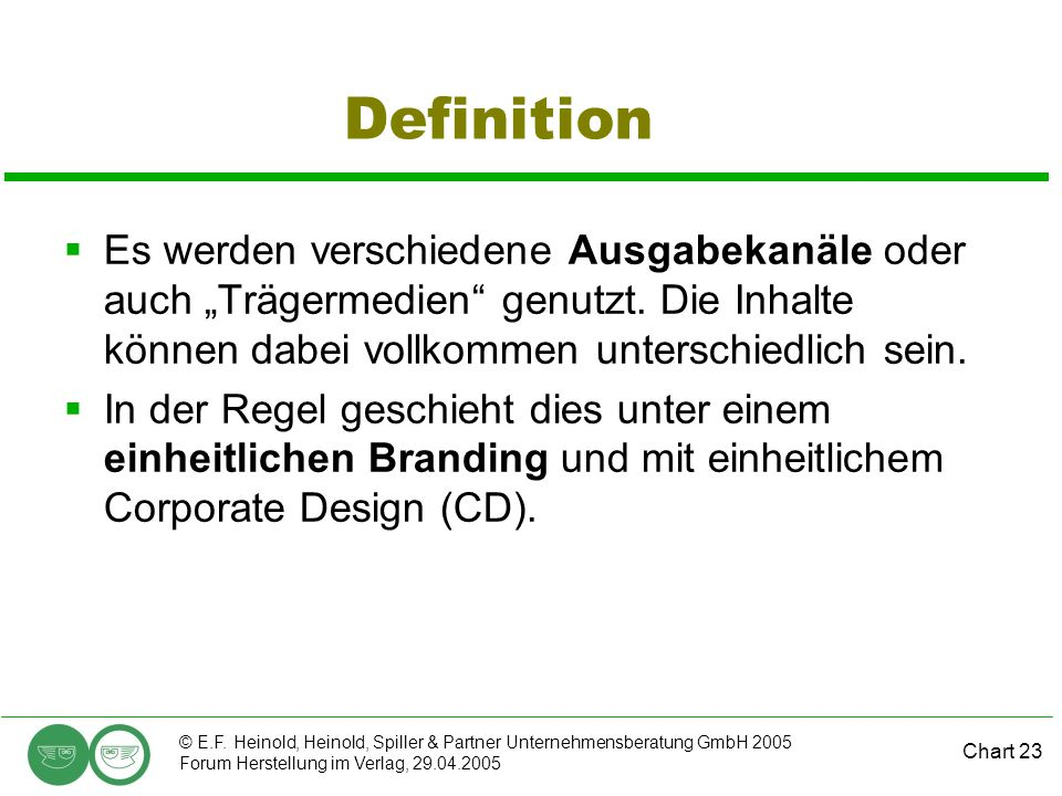 Chart 23 © E.F. Heinold, Heinold, Spiller & Partner Unternehmensberatung GmbH 2005 Forum Herstellung im Verlag, 29.04.2005 Definition  Es werden vers