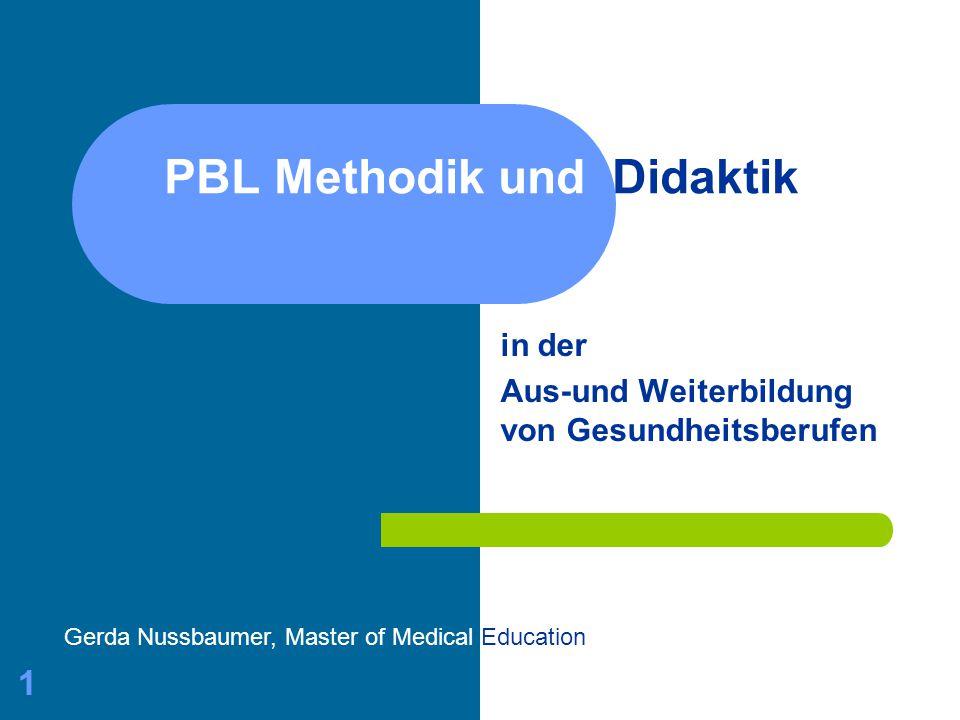 Gerda Nussbaumer - Master of Medical Education 1 PBL Methodik und Didaktik in der Aus-und Weiterbildung von Gesundheitsberufen Gerda Nussbaumer, Maste