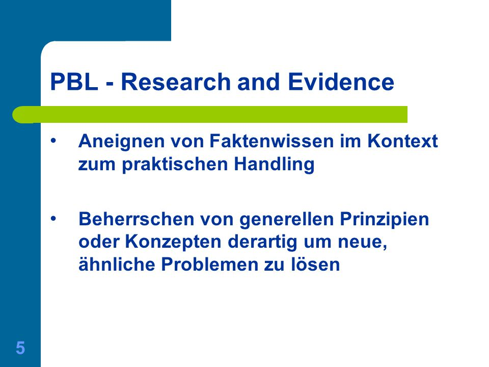01.06.2015 Gerda Nussbaumer - Master of Medical Education 5 PBL - Research and Evidence Aneignen von Faktenwissen im Kontext zum praktischen Handling