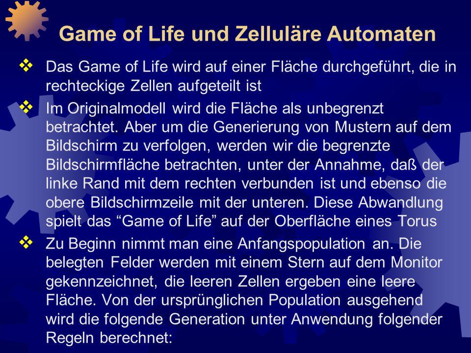 Game of Life und Zelluläre Automaten  Das Game of Life wird auf einer Fläche durchgeführt, die in rechteckige Zellen aufgeteilt ist  Im Originalmodell wird die Fläche als unbegrenzt betrachtet.