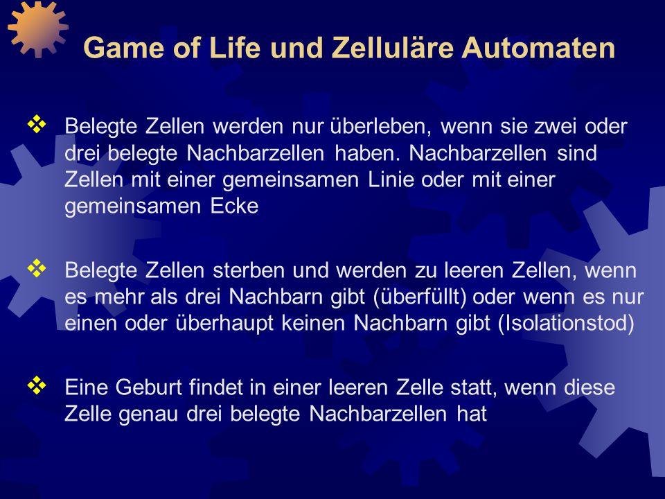 Game of Life und Zelluläre Automaten  Belegte Zellen werden nur überleben, wenn sie zwei oder drei belegte Nachbarzellen haben.