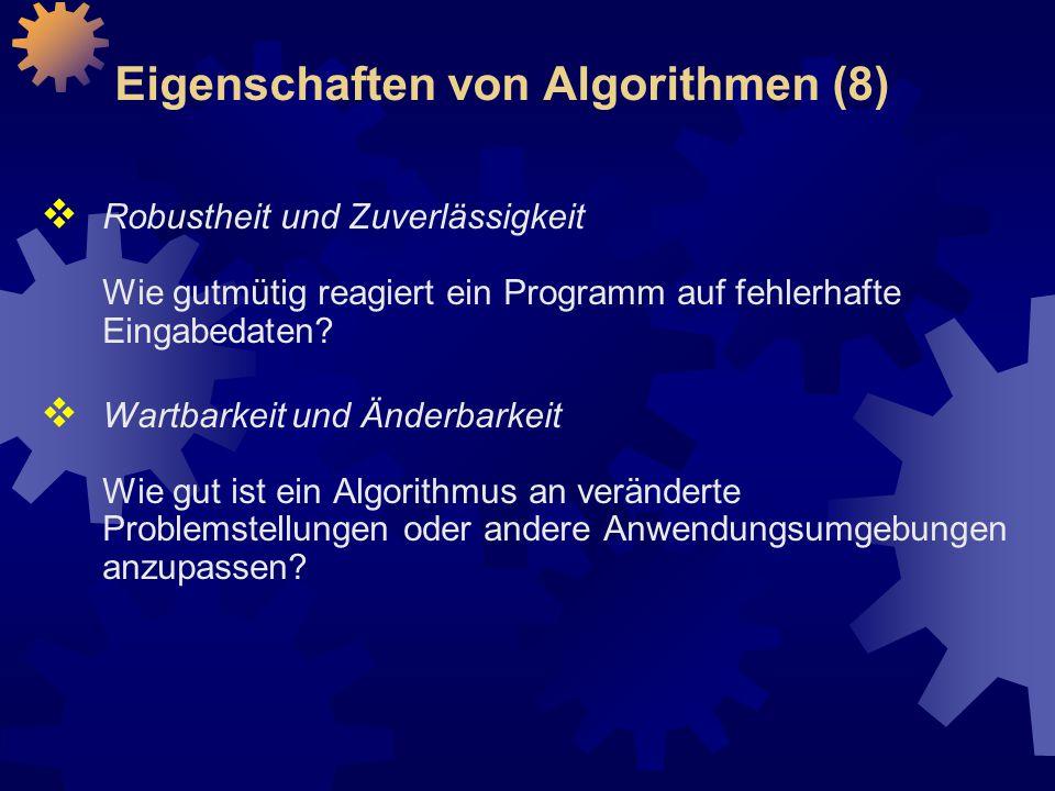 Eigenschaften von Algorithmen (8)  Robustheit und Zuverlässigkeit Wie gutmütig reagiert ein Programm auf fehlerhafte Eingabedaten.