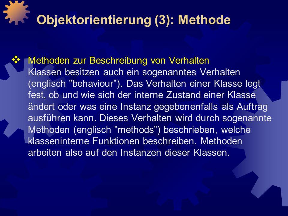 Objektorientierung (3): Methode  Methoden zur Beschreibung von Verhalten Klassen besitzen auch ein sogenanntes Verhalten (englisch behaviour ).