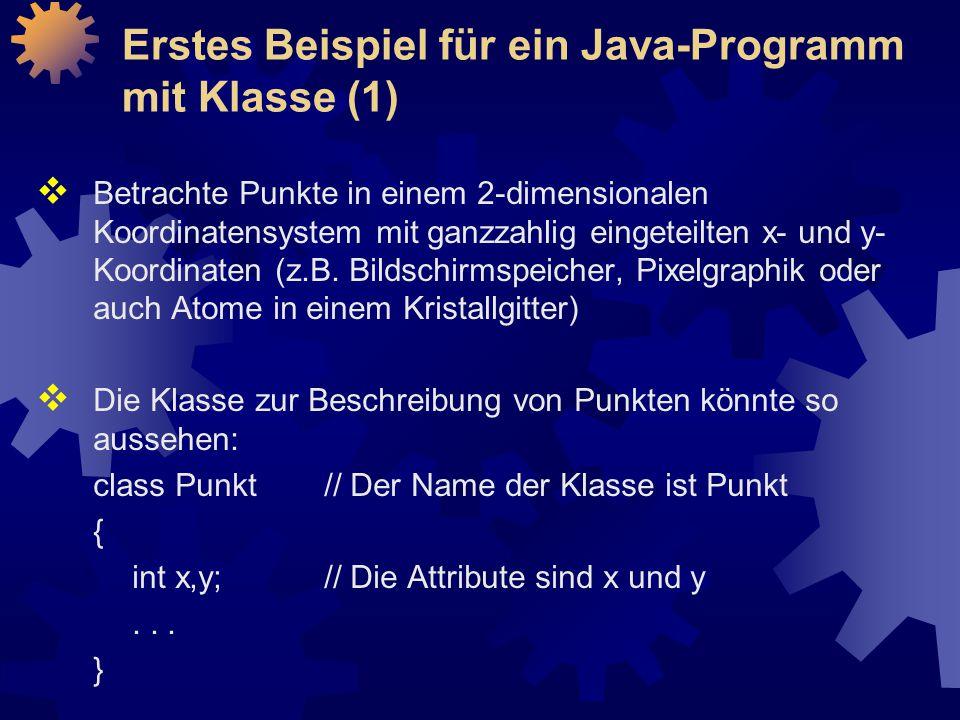 Erstes Beispiel für ein Java-Programm mit Klasse (1)  Betrachte Punkte in einem 2-dimensionalen Koordinatensystem mit ganzzahlig eingeteilten x- und y- Koordinaten (z.B.