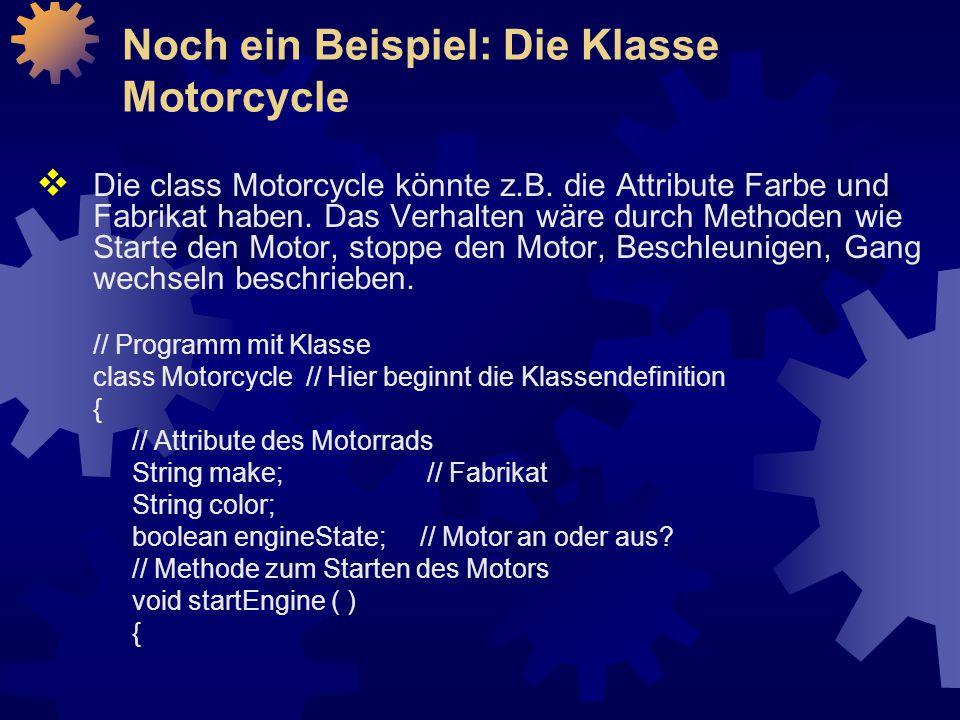  Die class Motorcycle könnte z.B.die Attribute Farbe und Fabrikat haben.