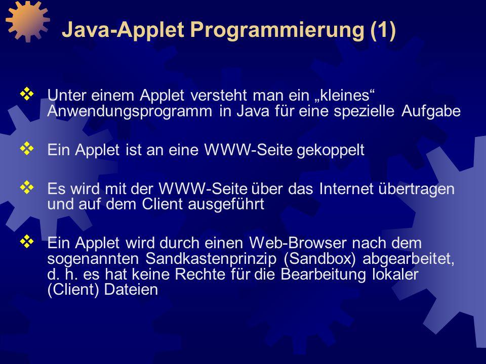 """ Unter einem Applet versteht man ein """"kleines Anwendungsprogramm in Java für eine spezielle Aufgabe  Ein Applet ist an eine WWW-Seite gekoppelt  Es wird mit der WWW-Seite über das Internet übertragen und auf dem Client ausgeführt  Ein Applet wird durch einen Web-Browser nach dem sogenannten Sandkastenprinzip (Sandbox) abgearbeitet, d."""