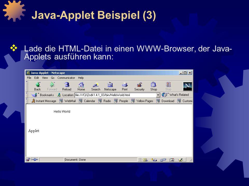  Lade die HTML-Datei in einen WWW-Browser, der Java- Applets ausführen kann: Java-Applet Beispiel (3)