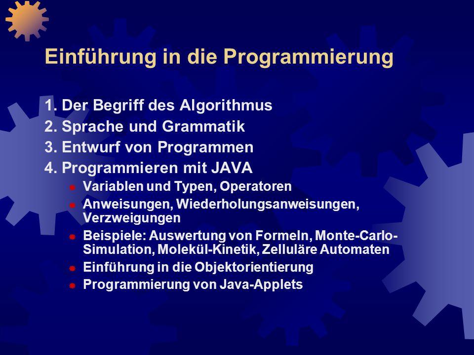 Einführung in die Programmierung 1.Der Begriff des Algorithmus 2.