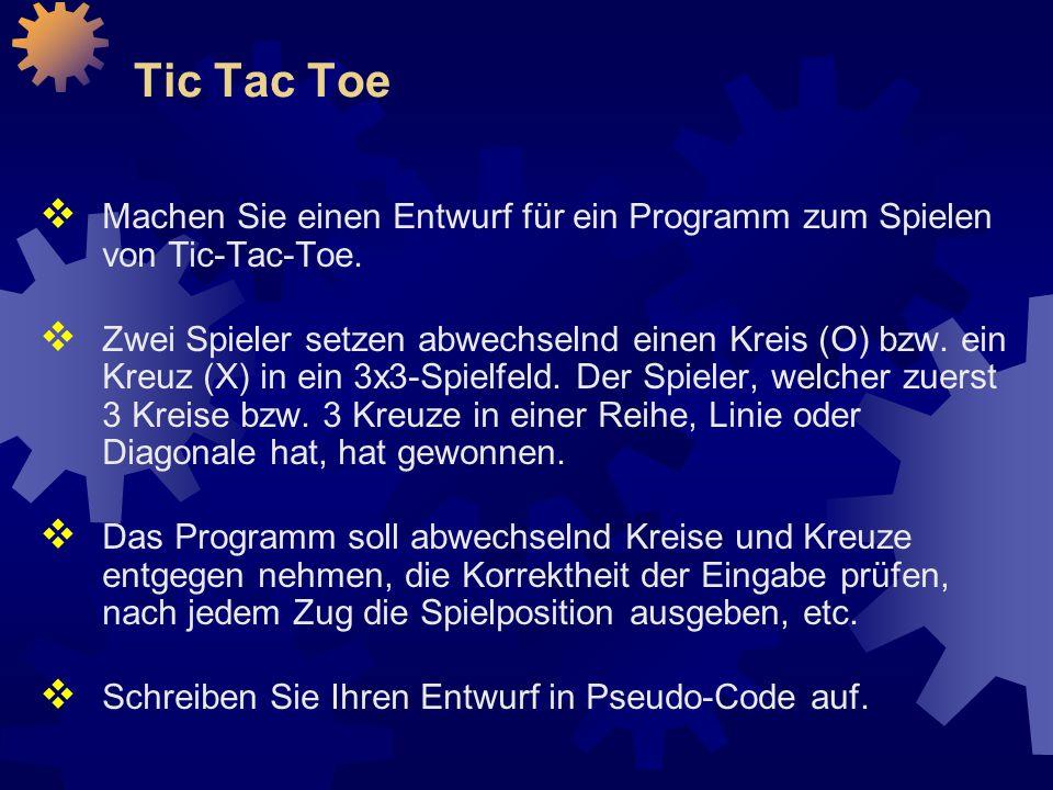 Tic Tac Toe  Machen Sie einen Entwurf für ein Programm zum Spielen von Tic-Tac-Toe.