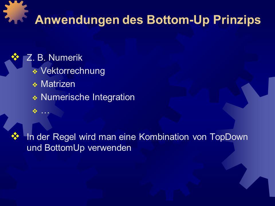 Anwendungen des Bottom-Up Prinzips  Z.B.