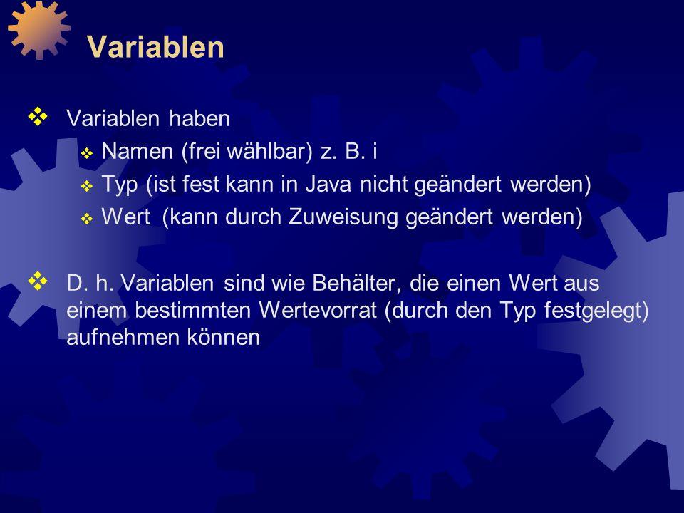 Variablen  Variablen haben  Namen (frei wählbar) z.
