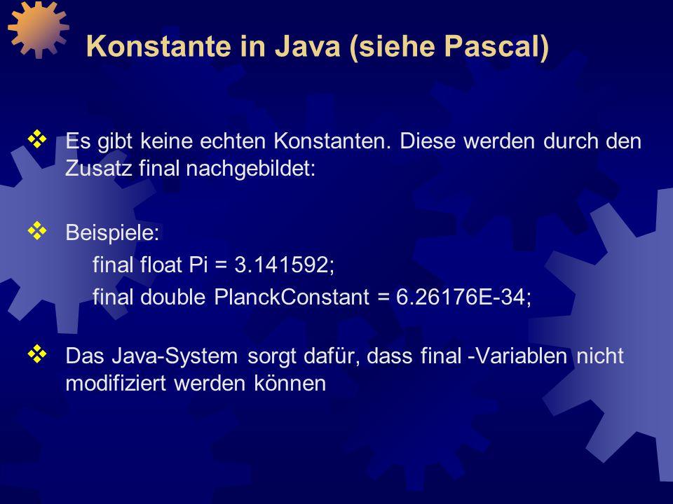 Konstante in Java (siehe Pascal)  Es gibt keine echten Konstanten.