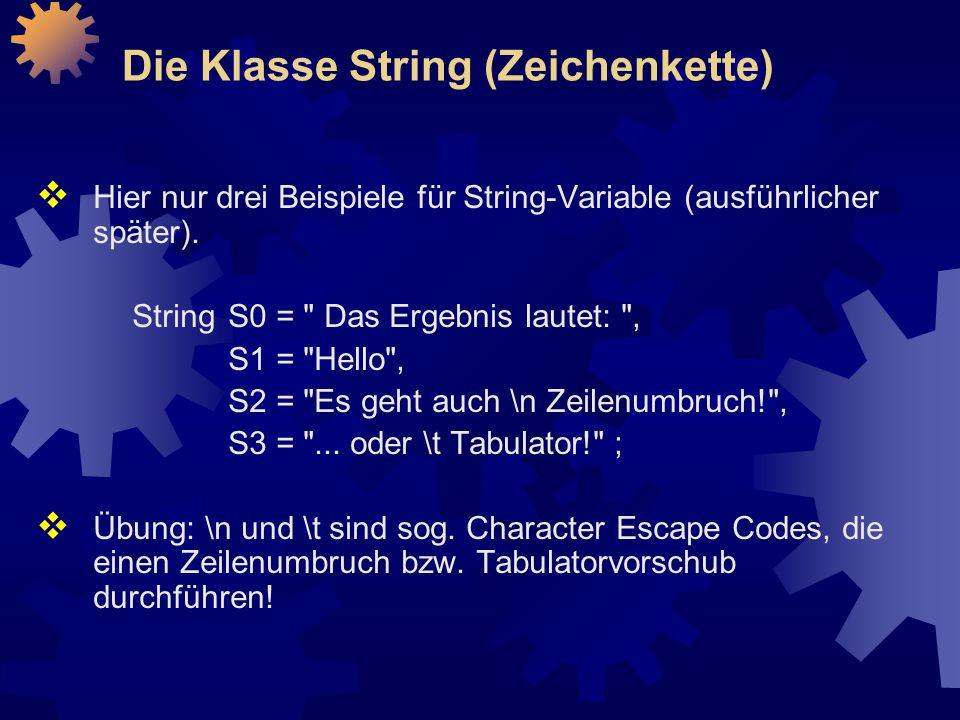 Die Klasse String (Zeichenkette)  Hier nur drei Beispiele für String-Variable (ausführlicher später).