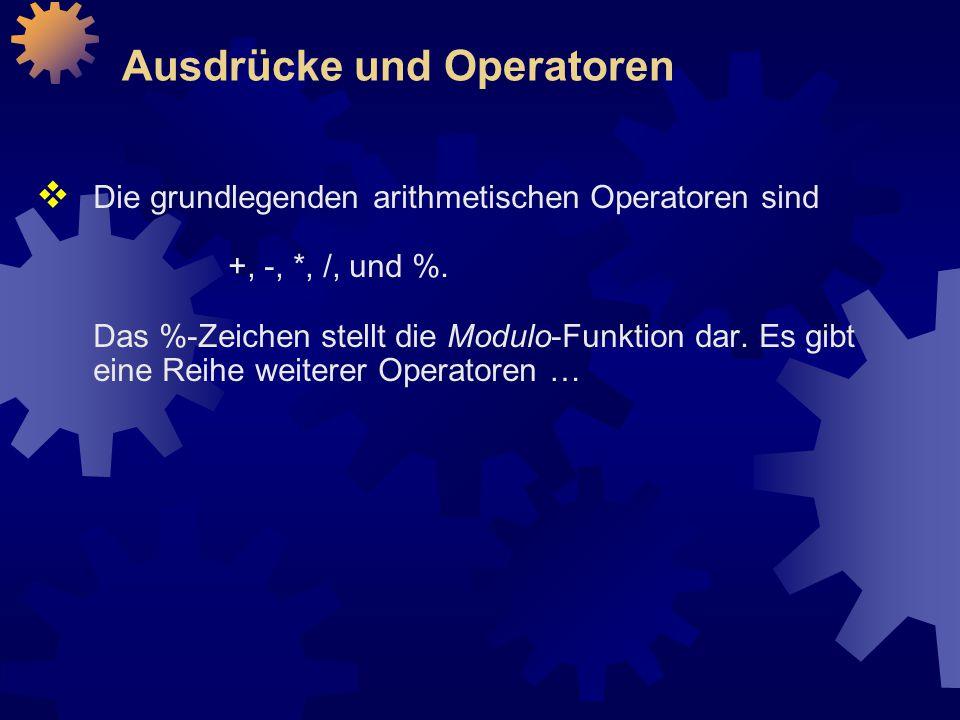 Ausdrücke und Operatoren  Die grundlegenden arithmetischen Operatoren sind +, -, *, /, und %.