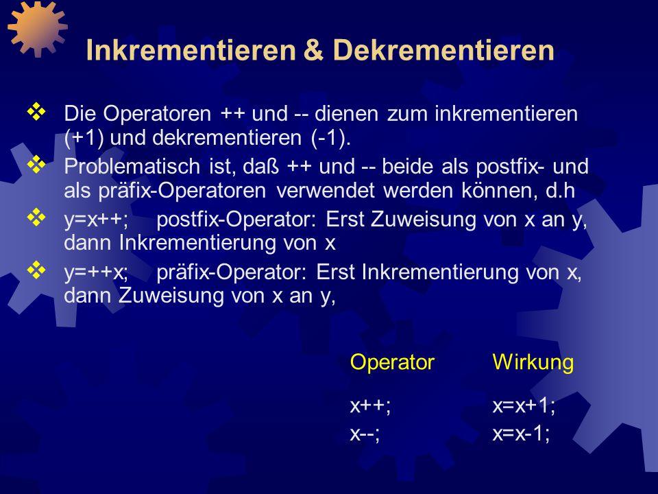 Inkrementieren & Dekrementieren  Die Operatoren ++ und -- dienen zum inkrementieren (+1) und dekrementieren (-1).