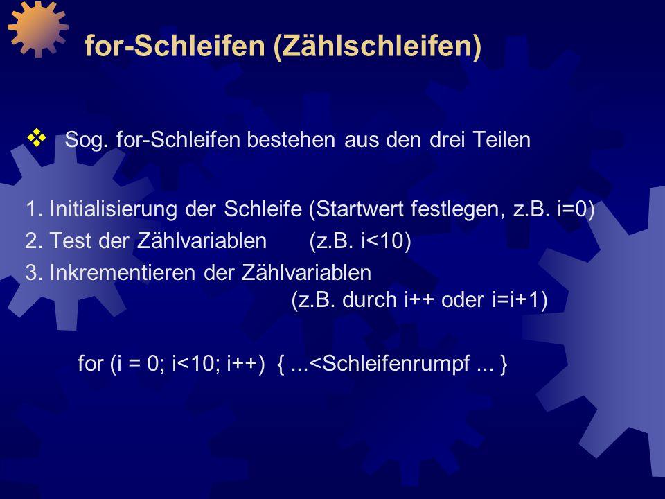 for-Schleifen (Zählschleifen)  Sog.for-Schleifen bestehen aus den drei Teilen 1.