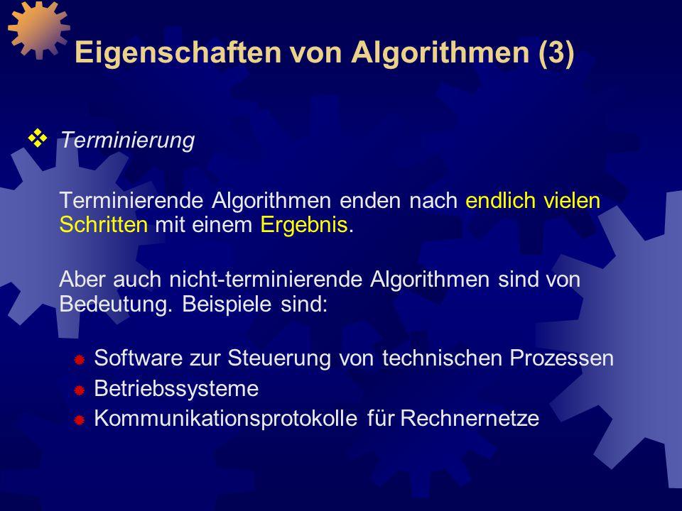 Eigenschaften von Algorithmen (3)  Terminierung Terminierende Algorithmen enden nach endlich vielen Schritten mit einem Ergebnis.