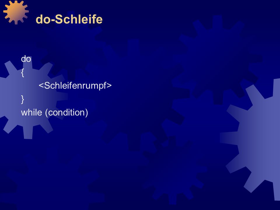 do-Schleife do { } while (condition)