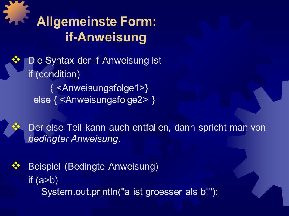 Allgemeinste Form: if-Anweisung  Die Syntax der if-Anweisung ist if (condition) { } else { }  Der else-Teil kann auch entfallen, dann spricht man von bedingter Anweisung.
