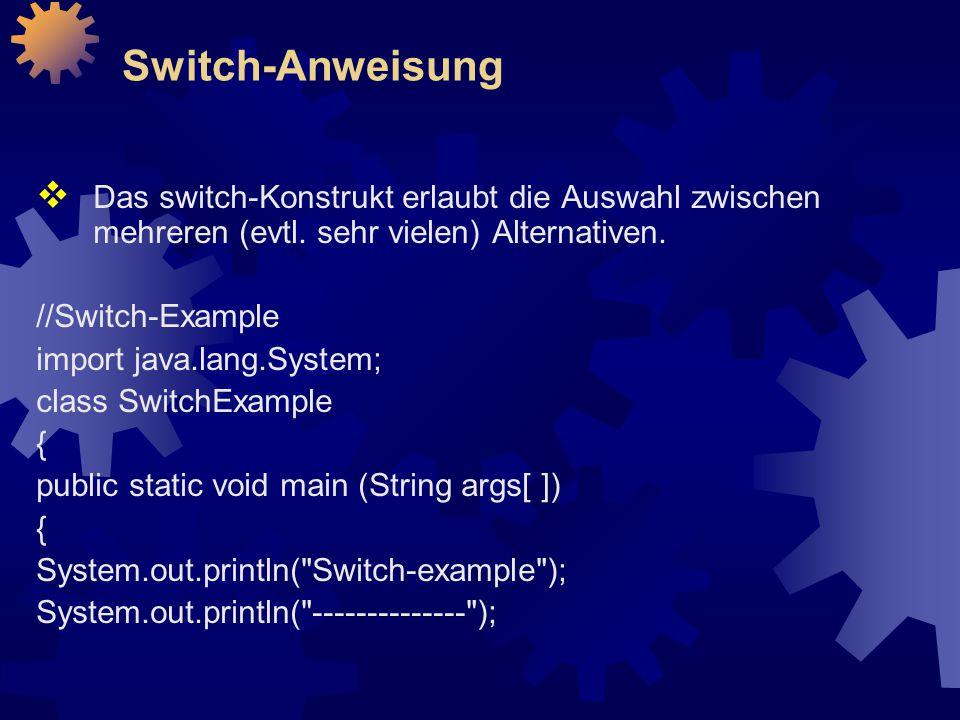 Switch-Anweisung  Das switch-Konstrukt erlaubt die Auswahl zwischen mehreren (evtl.