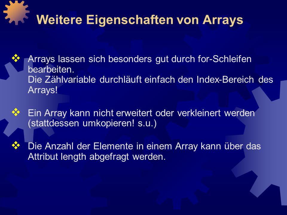 Weitere Eigenschaften von Arrays  Arrays lassen sich besonders gut durch for-Schleifen bearbeiten.