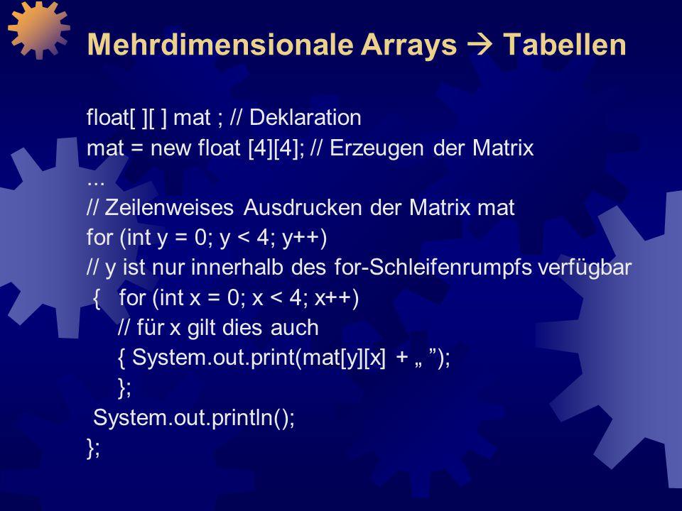 Mehrdimensionale Arrays  Tabellen float[ ][ ] mat ; // Deklaration mat = new float [4][4]; // Erzeugen der Matrix...