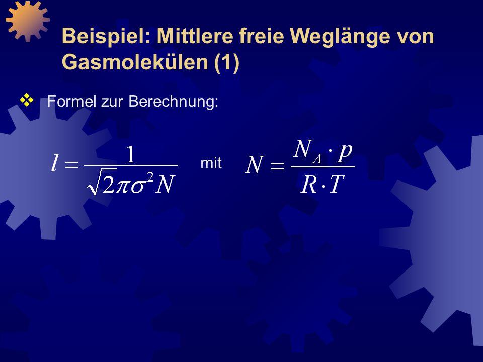 Beispiel: Mittlere freie Weglänge von Gasmolekülen (1)  Formel zur Berechnung: mit